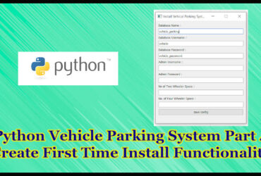 Python Vehicle Parking System Project Part 16.4   Create First Time Install Functionality